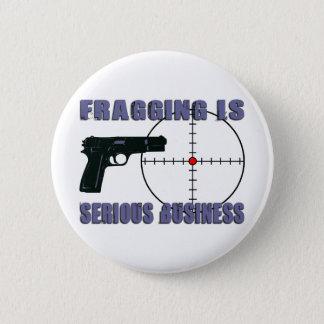 Badge Rond 5 Cm Fragging est des affaires sérieuses