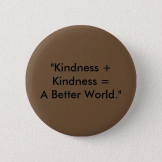 "Badge Rond 5 Cm ""Gentillesse + Gentillesse = un meilleur monde. """