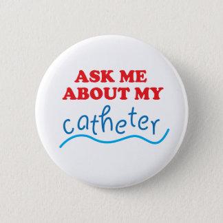 Badge Rond 5 Cm Interrogez-moi au sujet de mon cathéter