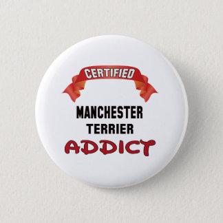 Badge Rond 5 Cm Intoxiqué certifié de Manchester Terrier