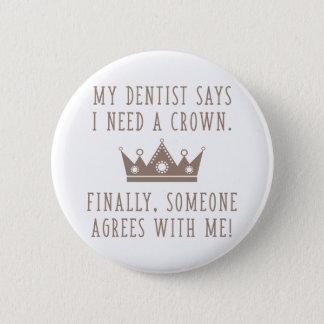Badge Rond 5 Cm J'ai besoin d'une couronne