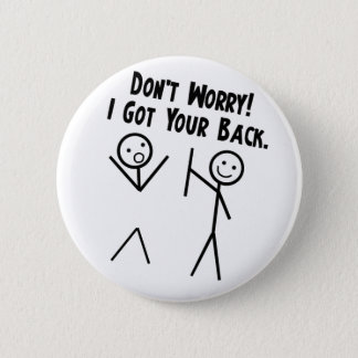 Badge Rond 5 Cm J'ai obtenu votre dos - ne vous inquiétez pas
