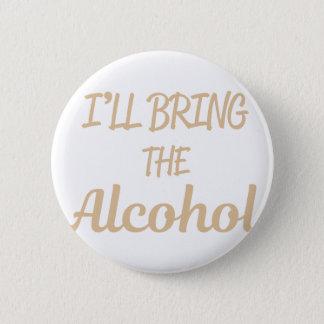 Badge Rond 5 Cm J'apporterai l'alcool