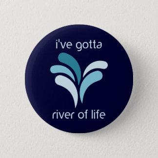 Badge Rond 5 Cm Je dois rivière de la vie