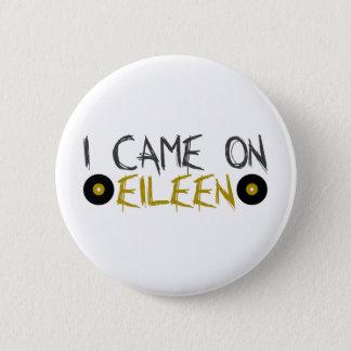 Badge Rond 5 Cm Je suis venu sur Eileen
