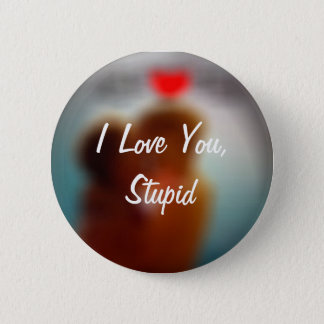 Badge Rond 5 Cm Je t'aime, stupide