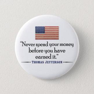 Badge Rond 5 Cm Jefferson : Ne dépensez jamais l'argent avant…