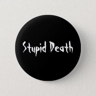 Badge Rond 5 Cm La mort stupide d'histoires horribles