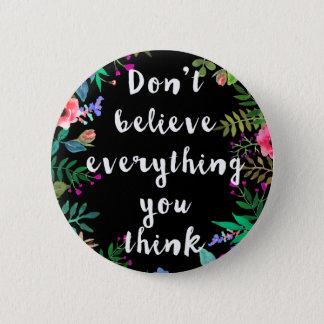 Badge Rond 5 Cm Le fond : Ne croyez pas tout que vous pensez