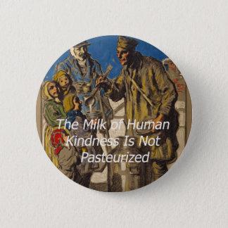 Badge Rond 5 Cm Le lait de la gentillesse humaine n'est pas