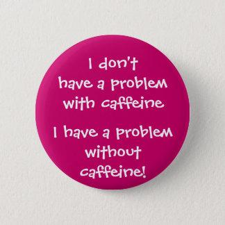 Badge Rond 5 Cm Le problème avec la caféine