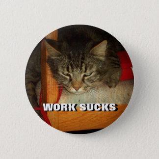 Badge Rond 5 Cm Le TRAVAIL SUCE le chat triste Meme