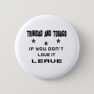 Badge Rond 5 Cm Le Trinidad-et-Tobago si vous ne l'aimez pas,