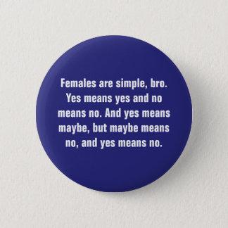 Badge Rond 5 Cm Les femelles sont simples, Bro. Signifie oui…