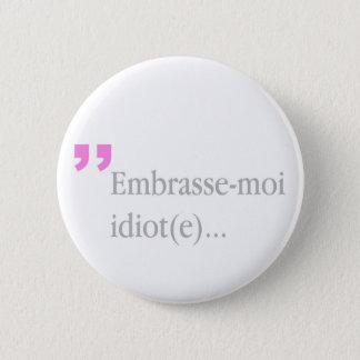 Badge Rond 5 Cm l'idiot Embrasse-moi m'embrassent le bouton de