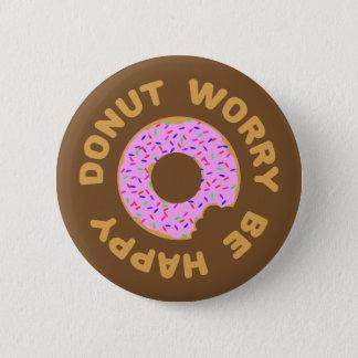 Badge Rond 5 Cm L'inquiétude de beignet soit heureuse