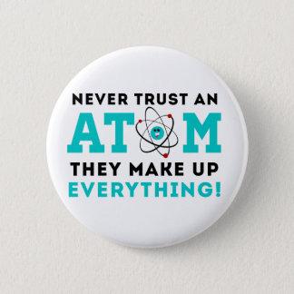 Badge Rond 5 Cm Ne faites jamais confiance à un atome, ils