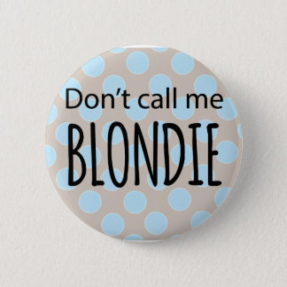 Badge Rond 5 Cm Ne m'appelez pas Blondie