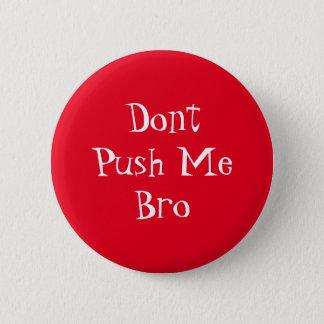 Badge Rond 5 Cm Ne me poussez pas Bro