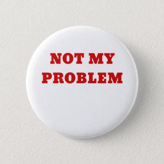 Badge Rond 5 Cm Non mon problème