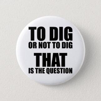 Badge Rond 5 Cm Pour creuser ou ne pas creuser, cela est la