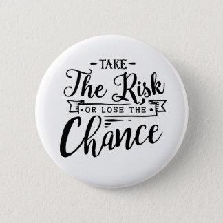 Badge Rond 5 Cm Prenez le risque ou perdez l'occasion