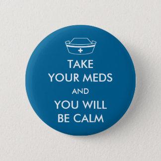 Badge Rond 5 Cm Prenez votre Meds et vous serez calmes