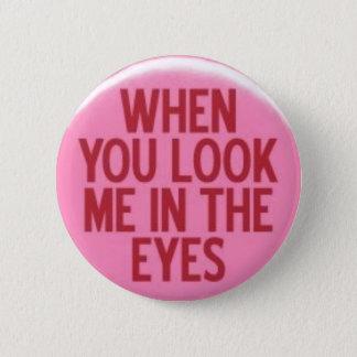 Badge Rond 5 Cm Quand vous me regardez dans les yeux
