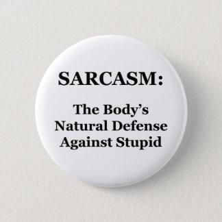 Badge Rond 5 Cm Sarcasme : La défense naturelle du corps contre