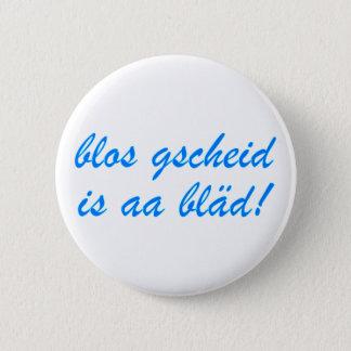 Badge Rond 5 Cm seulement gscheid is aa bläd bayrisch la Bavière