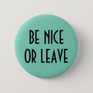 Badge Rond 5 Cm Soyez gentil ou laissez le bouton