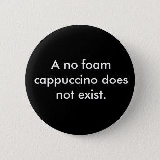 Badge Rond 5 Cm Un aucun cappuccino de mousse n'existe