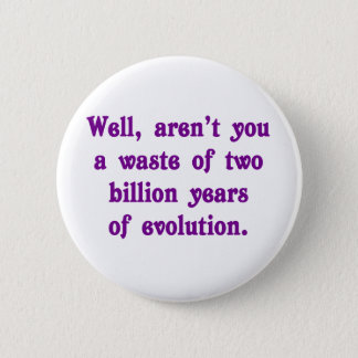 Badge Rond 5 Cm Un gaspillage de deux milliards d'ans d'évolution