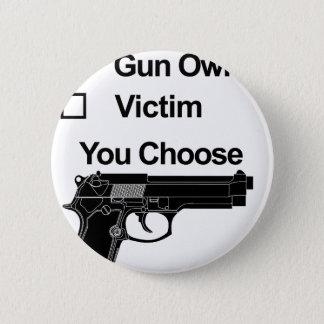 Badge Rond 5 Cm victime de propriétaire d'arme à feu que vous