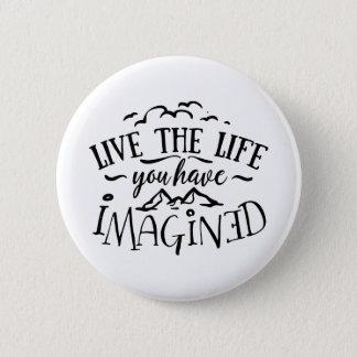 Badge Rond 5 Cm Vivent la vie où vous avez imaginée