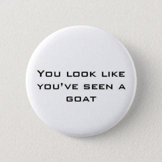 Badge Rond 5 Cm Vous ressemblez à vous avez vu une chèvre