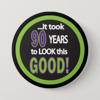 Badge Rond 7,6 Cm Cela a pris 90 ans pour regarder ce bon -