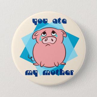 Badge Rond 7,6 Cm Vous avez mangé ma mère