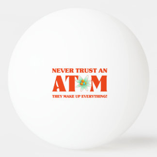 Balle De Ping Pong Ne faites jamais confiance à un atome dans