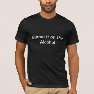 Blâmez-le sur l'alcool t-shirt