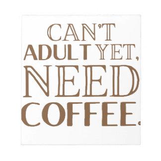 Bloc-note Ne peut pas adulte encore, le café du besoin