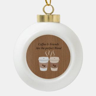 Boule En Céramique Le café et les amis sont l'ornement parfait de