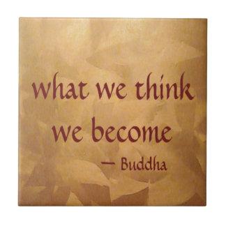 Carreau Citation de Bouddha ; Ce que nous pensons nous