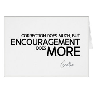 Carte CITATIONS : Goethe : L'encouragement fait plus