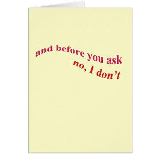 Carte Et avant que vous demandiez - aucun je ne fais pas