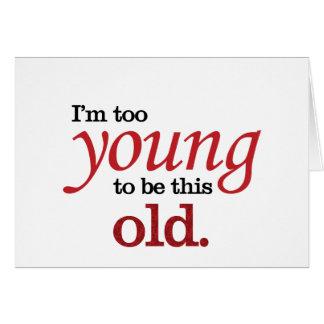 Carte Je suis trop jeune pour être cette vieille prise