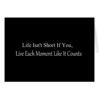 Carte La vie n'est pas courte, si vous vivez chaque