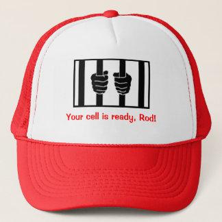 Casquette BLAGOJEVICH - Votre cellule est prête, Rod !