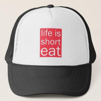 Casquette la vie est courte. MANGEZ