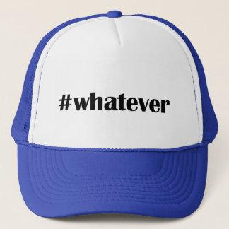 Casquette #whatever - déclaration, citation